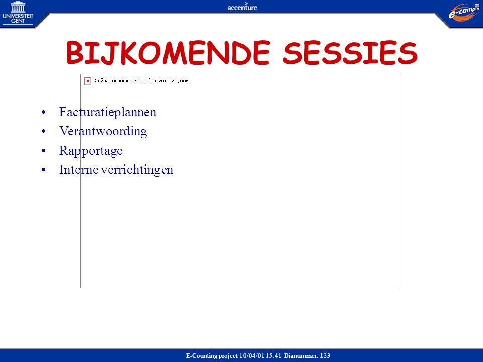 E-Counting project 10/04/01 15:41 Dianummer: 133 BIJKOMENDE SESSIES •Facturatieplannen •Verantwoording •Rapportage •Interne verrichtingen
