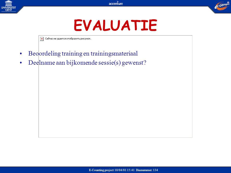 E-Counting project 10/04/01 15:41 Dianummer: 134 EVALUATIE •Beoordeling training en trainingsmateriaal •Deelname aan bijkomende sessie(s) gewenst?
