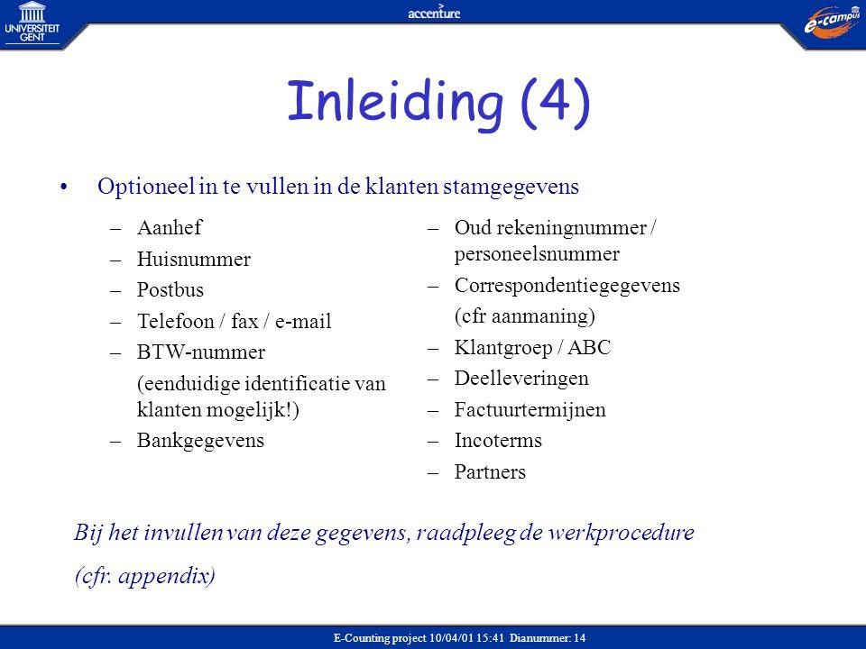 E-Counting project 10/04/01 15:41 Dianummer: 14 –Aanhef –Huisnummer –Postbus –Telefoon / fax / e-mail –BTW-nummer (eenduidige identificatie van klante