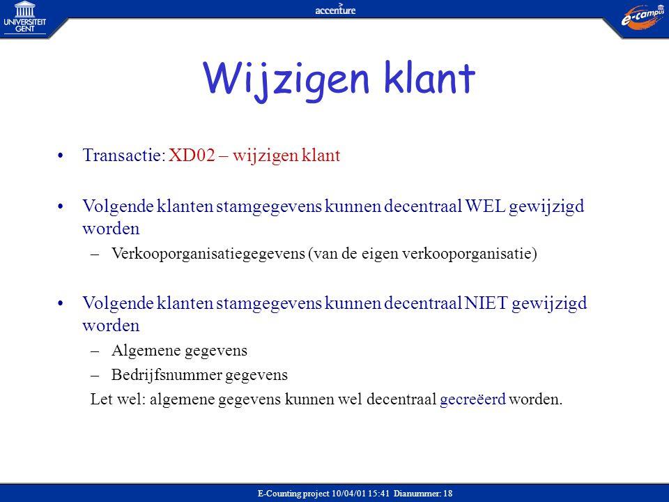 E-Counting project 10/04/01 15:41 Dianummer: 18 •Transactie: XD02 – wijzigen klant •Volgende klanten stamgegevens kunnen decentraal WEL gewijzigd word