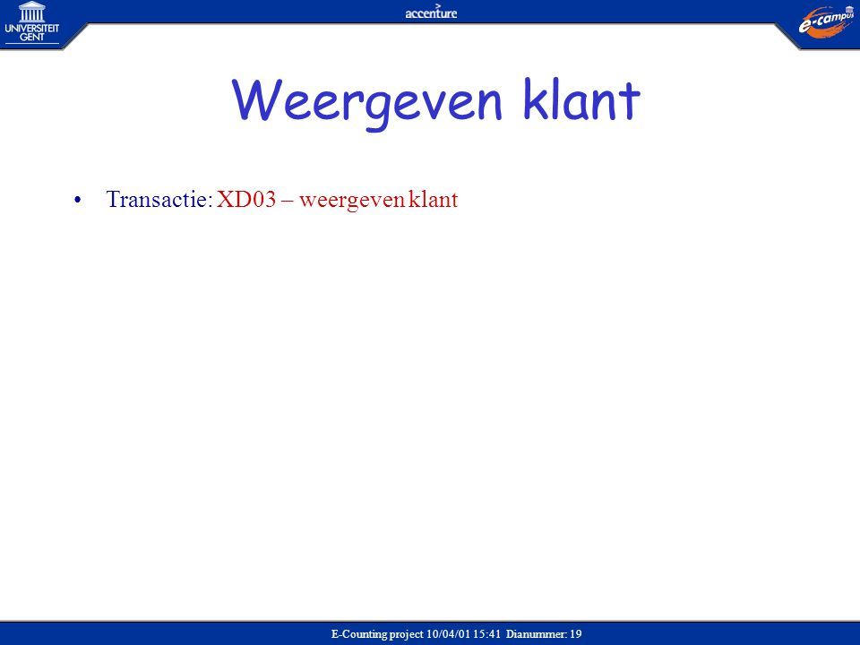 E-Counting project 10/04/01 15:41 Dianummer: 19 •Transactie: XD03 – weergeven klant Weergeven klant