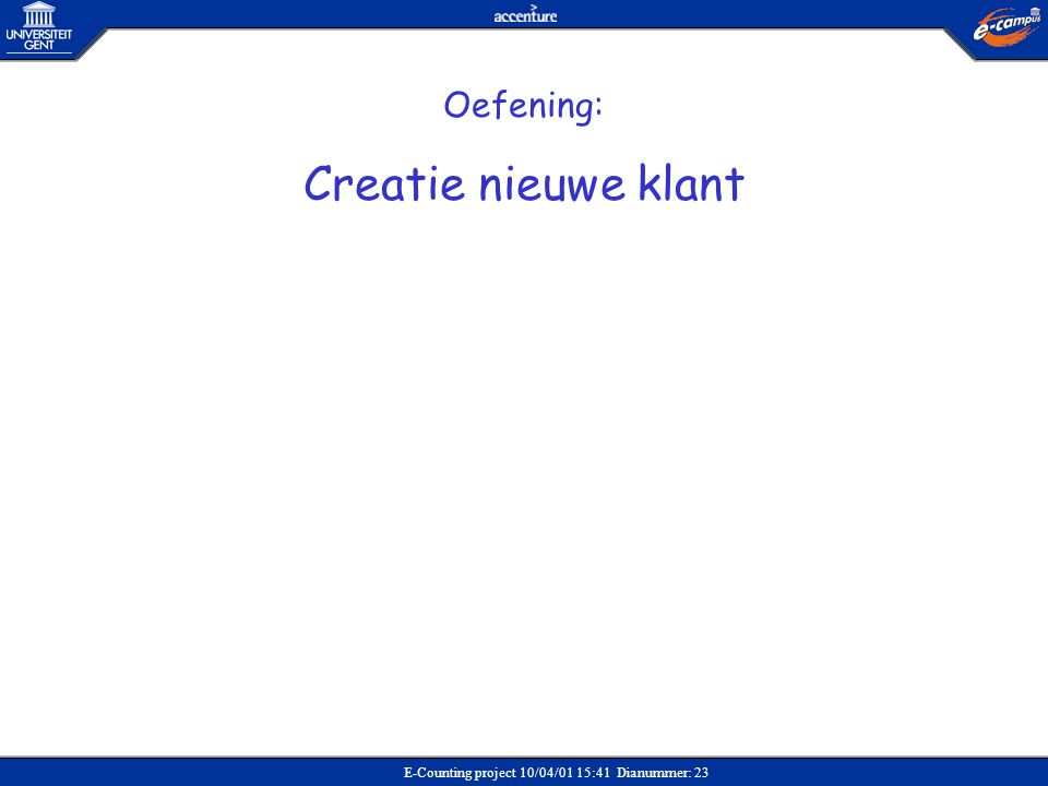E-Counting project 10/04/01 15:41 Dianummer: 23 Oefening: Creatie nieuwe klant