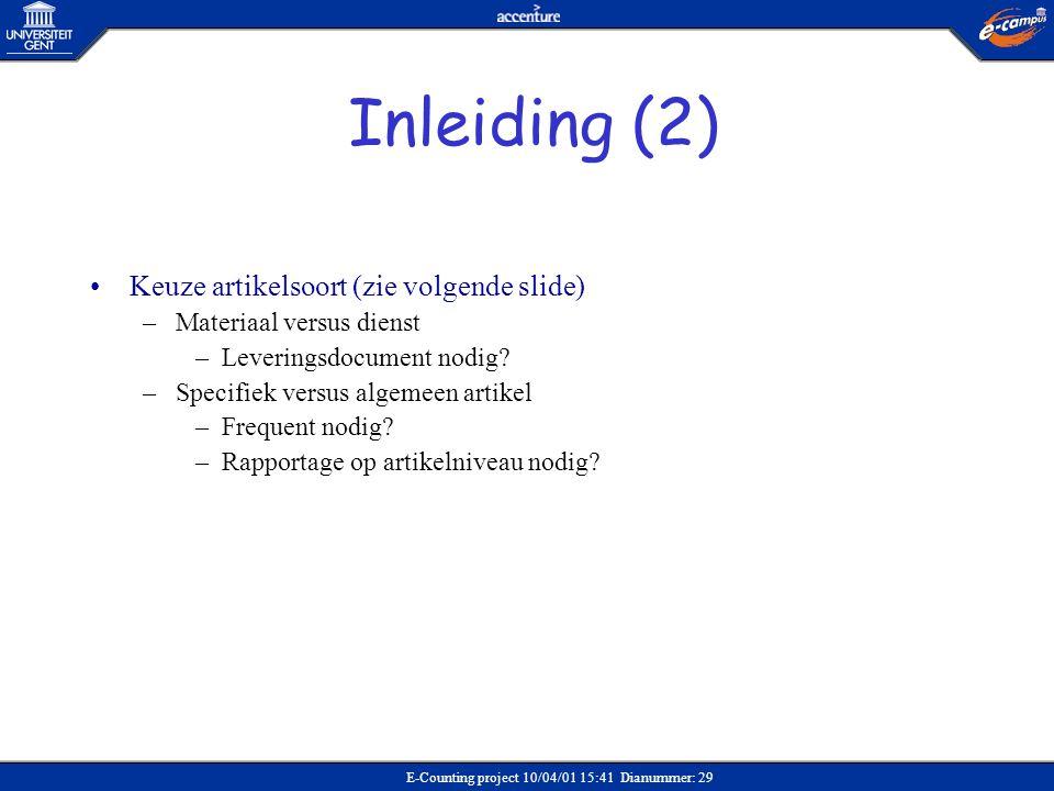 E-Counting project 10/04/01 15:41 Dianummer: 29 •Keuze artikelsoort (zie volgende slide) –Materiaal versus dienst –Leveringsdocument nodig? –Specifiek