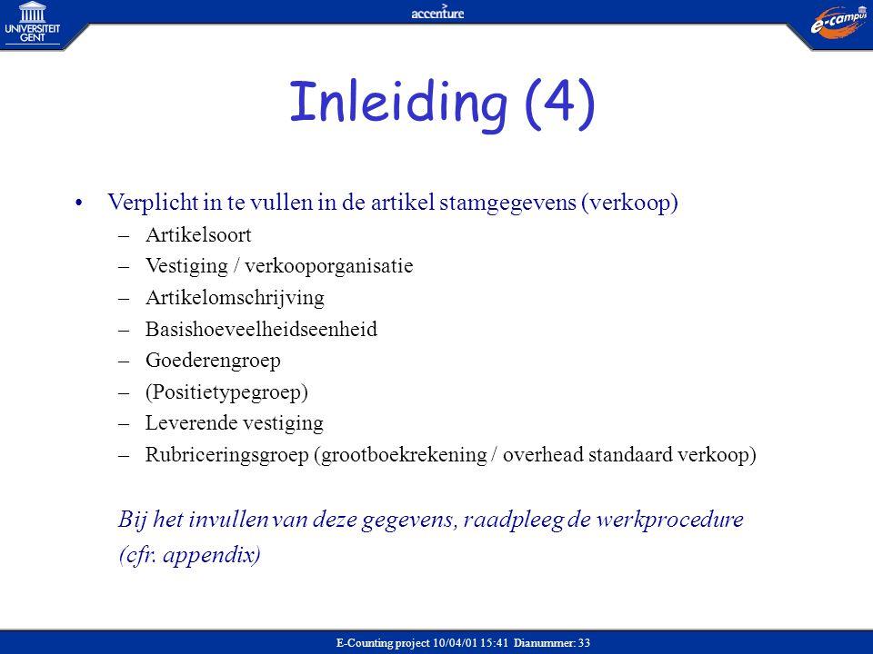 E-Counting project 10/04/01 15:41 Dianummer: 33 •Verplicht in te vullen in de artikel stamgegevens (verkoop) –Artikelsoort –Vestiging / verkooporganis