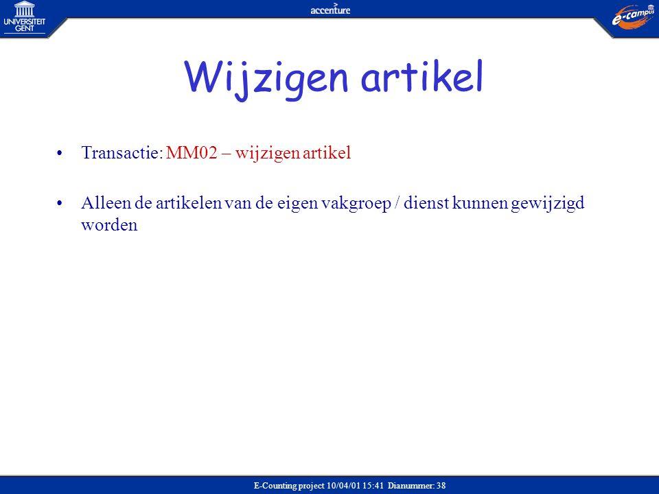 E-Counting project 10/04/01 15:41 Dianummer: 38 •Transactie: MM02 – wijzigen artikel •Alleen de artikelen van de eigen vakgroep / dienst kunnen gewijz
