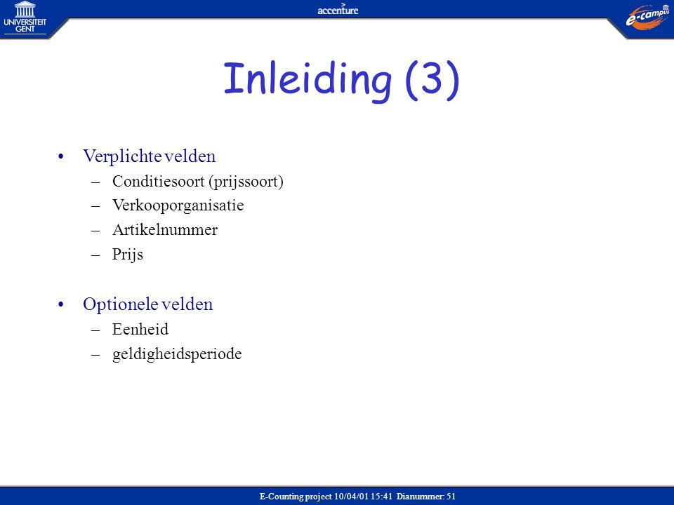 E-Counting project 10/04/01 15:41 Dianummer: 51 •Verplichte velden –Conditiesoort (prijssoort) –Verkooporganisatie –Artikelnummer –Prijs •Optionele ve