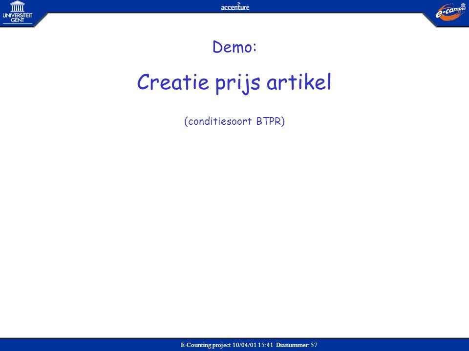 E-Counting project 10/04/01 15:41 Dianummer: 57 Demo: Creatie prijs artikel (conditiesoort BTPR)