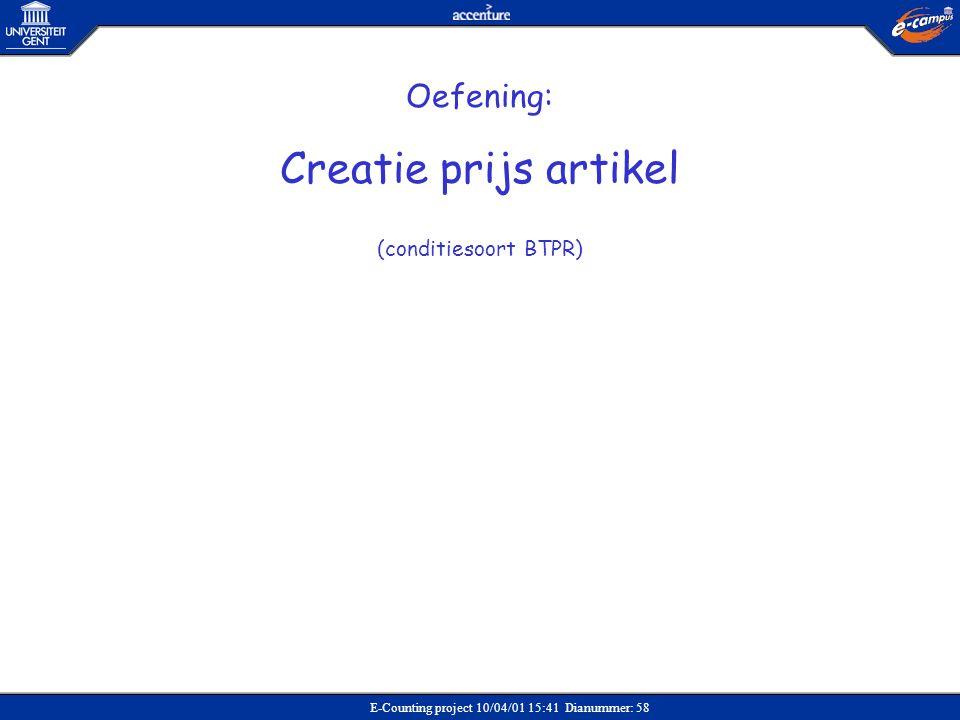E-Counting project 10/04/01 15:41 Dianummer: 58 Oefening: Creatie prijs artikel (conditiesoort BTPR)
