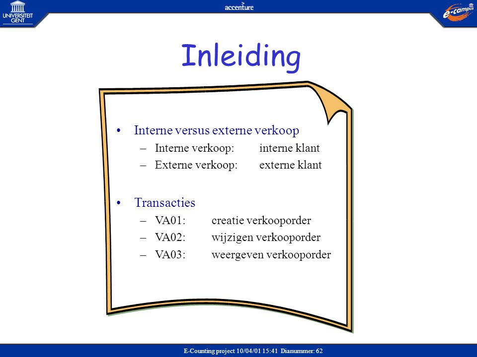 E-Counting project 10/04/01 15:41 Dianummer: 62 •Interne versus externe verkoop –Interne verkoop:interne klant –Externe verkoop:externe klant •Transac