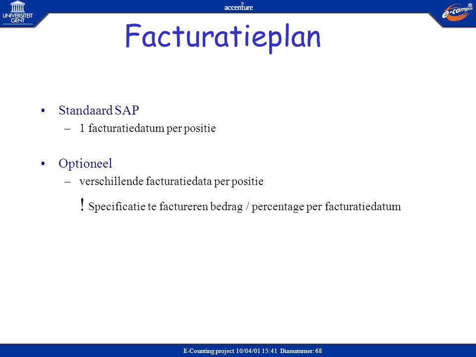 E-Counting project 10/04/01 15:41 Dianummer: 68 Facturatieplan •Standaard SAP –1 facturatiedatum per positie •Optioneel –verschillende facturatiedata