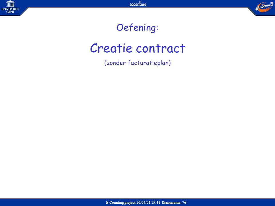 E-Counting project 10/04/01 15:41 Dianummer: 76 Oefening: Creatie contract (zonder facturatieplan)