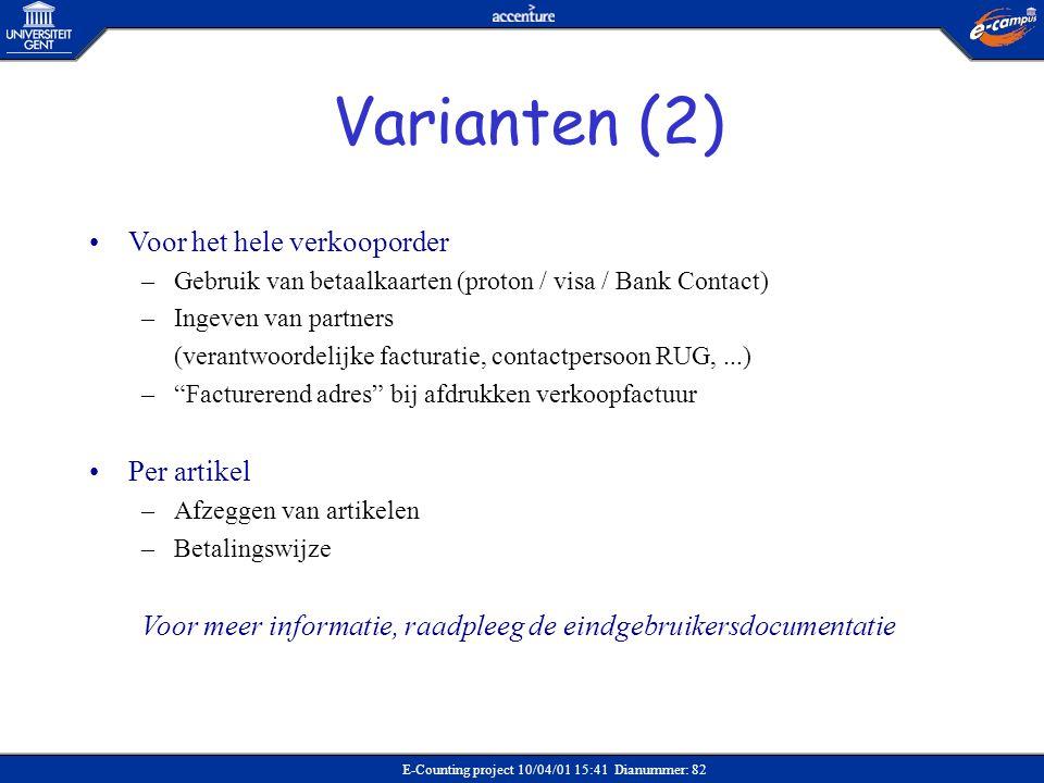 E-Counting project 10/04/01 15:41 Dianummer: 82 •Voor het hele verkooporder –Gebruik van betaalkaarten (proton / visa / Bank Contact) –Ingeven van par