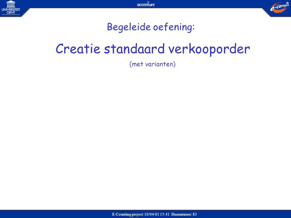 E-Counting project 10/04/01 15:41 Dianummer: 83 Begeleide oefening: Creatie standaard verkooporder (met varianten)