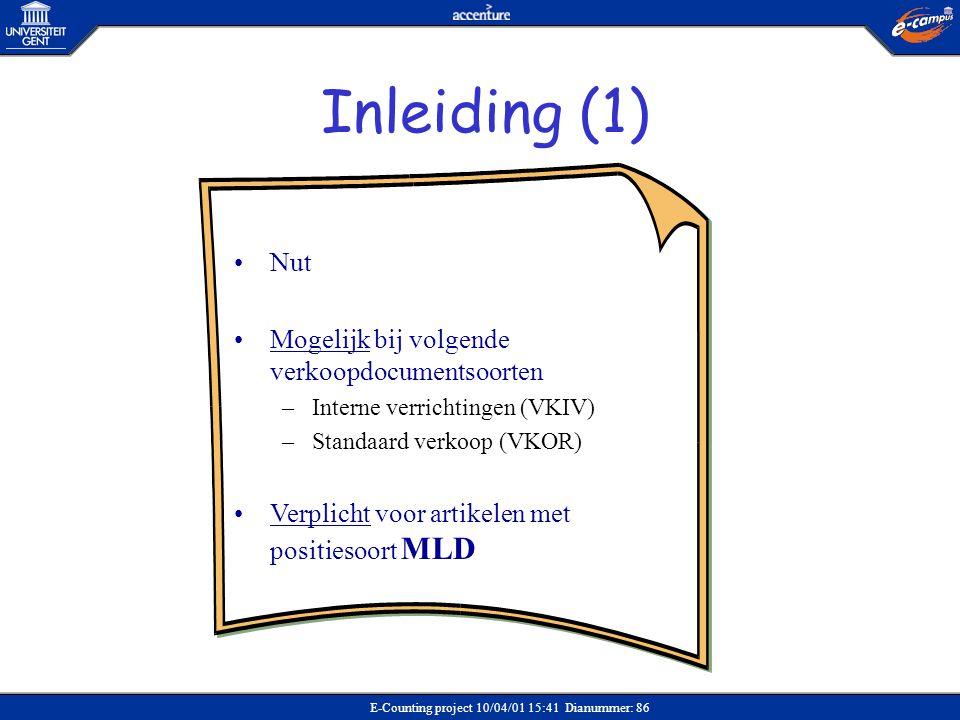 E-Counting project 10/04/01 15:41 Dianummer: 86 •Nut •Mogelijk bij volgende verkoopdocumentsoorten –Interne verrichtingen (VKIV) –Standaard verkoop (V