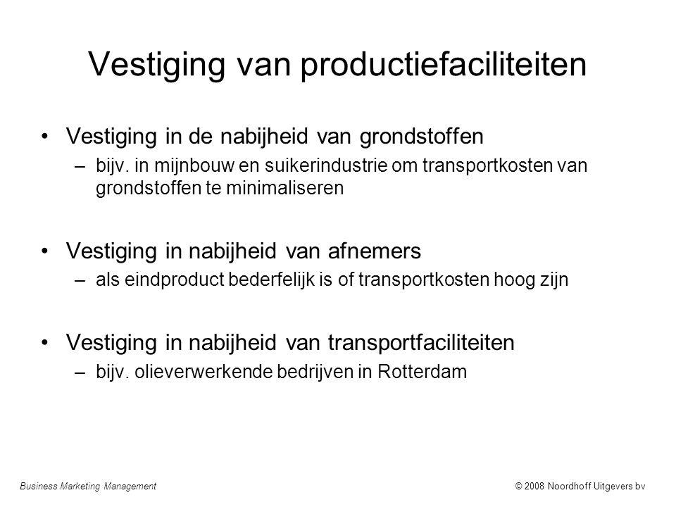 Business Marketing Management© 2008 Noordhoff Uitgevers bv Vestiging van productiefaciliteiten •Vestiging in de nabijheid van grondstoffen –bijv.