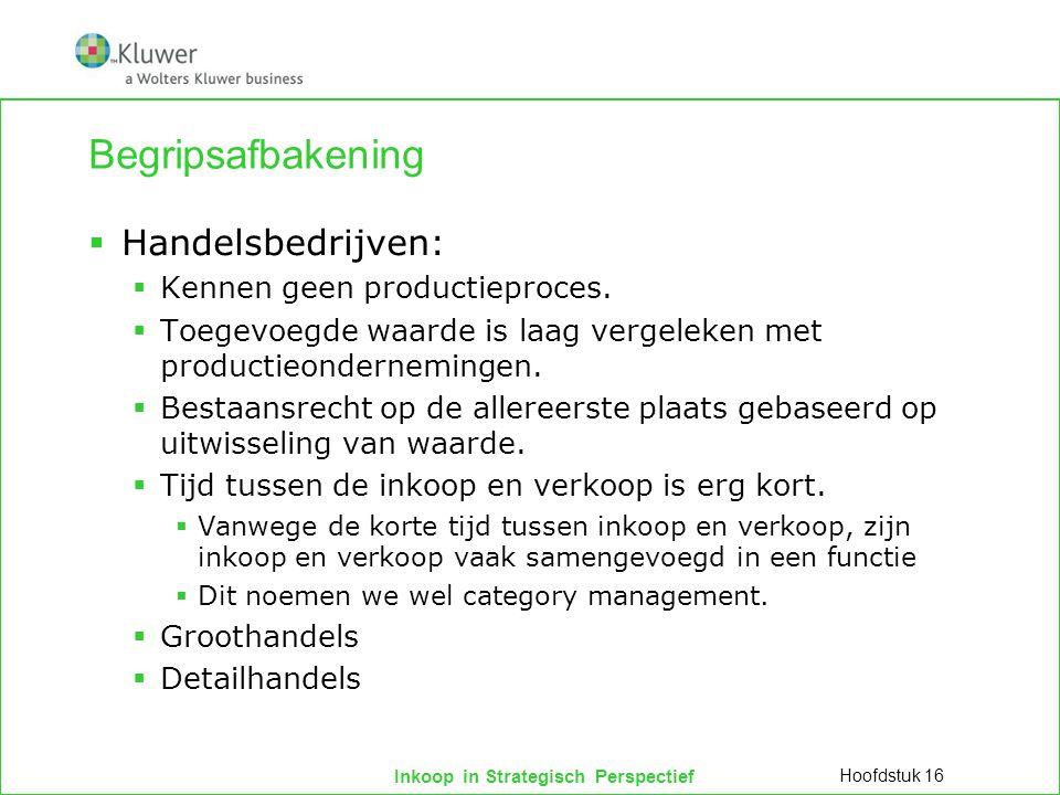 Inkoop in Strategisch Perspectief Begripsafbakening  Handelsbedrijven:  Kennen geen productieproces.