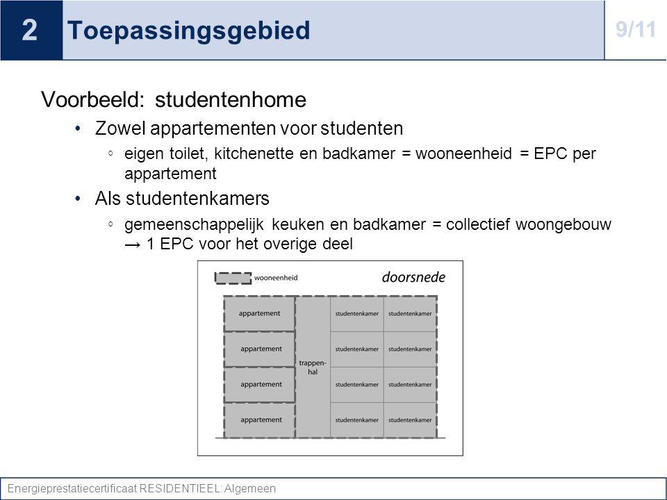 Energieprestatiecertificaat RESIDENTIEEL: Algemeen Toepassingsgebied Voorbeeld: studentenhome •Zowel appartementen voor studenten ◦ eigen toilet, kitc
