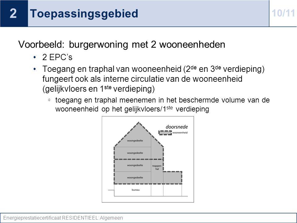 Energieprestatiecertificaat RESIDENTIEEL: Algemeen Toepassingsgebied Voorbeeld: burgerwoning met 2 wooneenheden •2 EPC's •Toegang en traphal van woone