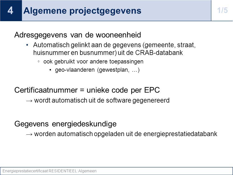 Energieprestatiecertificaat RESIDENTIEEL: Algemeen Algemene projectgegevens Adresgegevens van de wooneenheid •Automatisch gelinkt aan de gegevens (gem