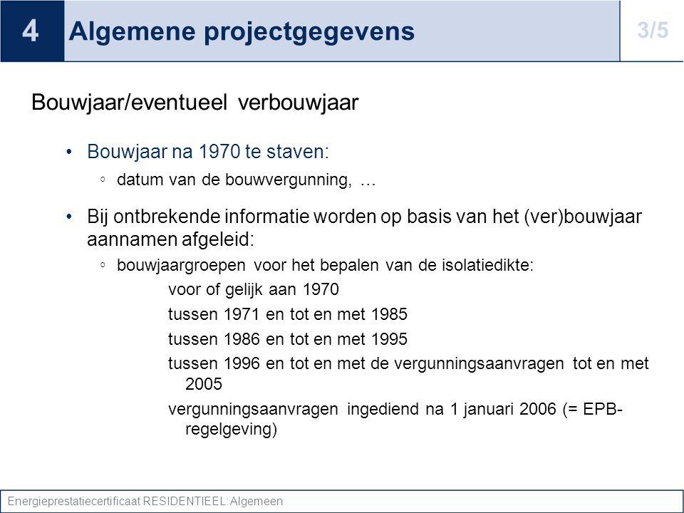 Energieprestatiecertificaat RESIDENTIEEL: Algemeen Algemene projectgegevens Bouwjaar/eventueel verbouwjaar •Bouwjaar na 1970 te staven: ◦ datum van de
