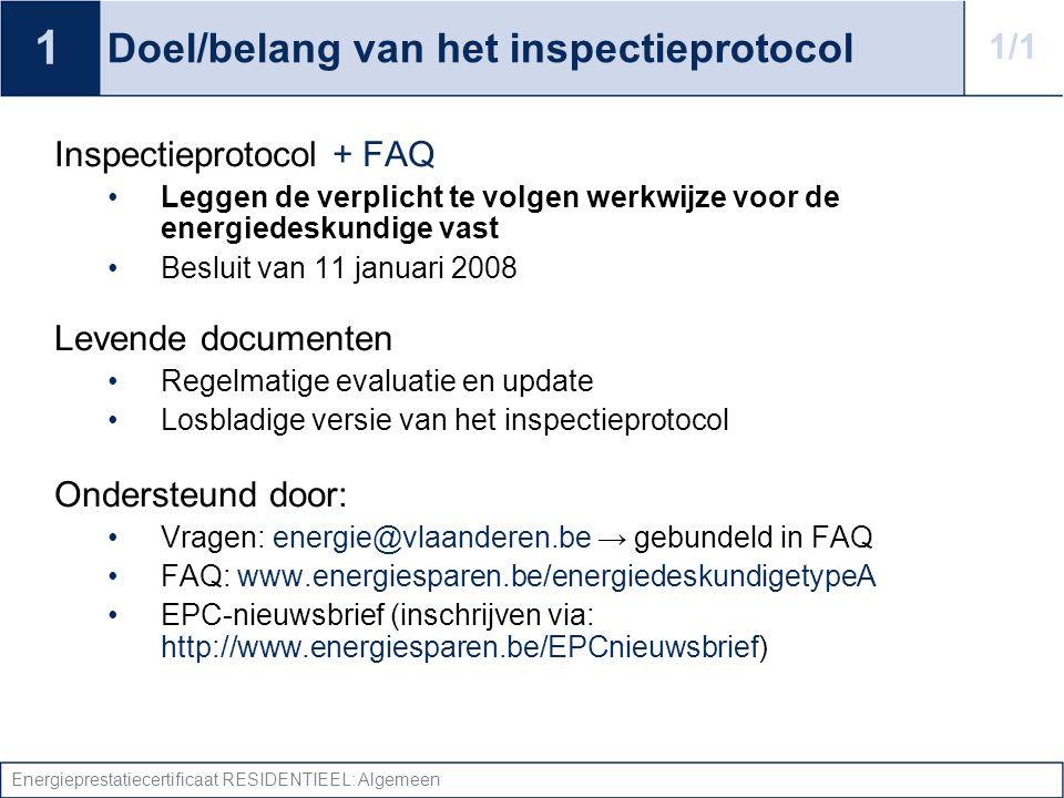 Energieprestatiecertificaat RESIDENTIEEL: Algemeen Doel/belang van het inspectieprotocol Inspectieprotocol + FAQ •Leggen de verplicht te volgen werkwi