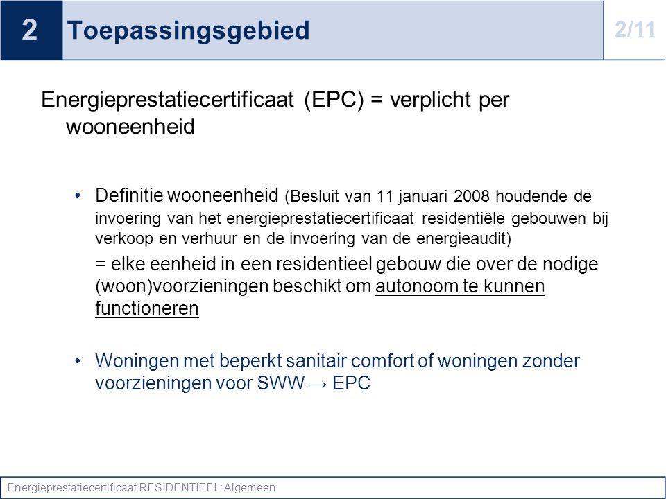 Energieprestatiecertificaat RESIDENTIEEL: Algemeen Toepassingsgebied Energieprestatiecertificaat (EPC) = verplicht per wooneenheid •Definitie wooneenh
