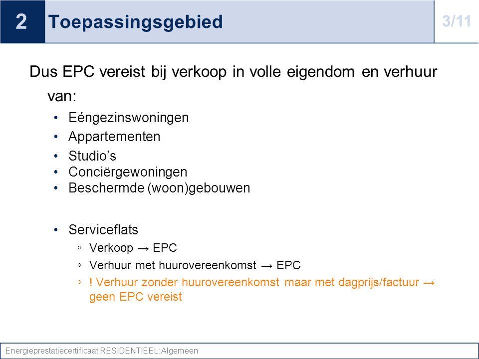 Energieprestatiecertificaat RESIDENTIEEL: Algemeen Toepassingsgebied Dus EPC vereist bij verkoop in volle eigendom en verhuur van: •Eéngezinswoningen