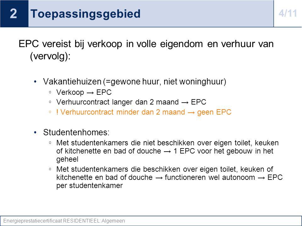 Energieprestatiecertificaat RESIDENTIEEL: Algemeen Toepassingsgebied EPC vereist bij verkoop in volle eigendom en verhuur van (vervolg): •Vakantiehuiz