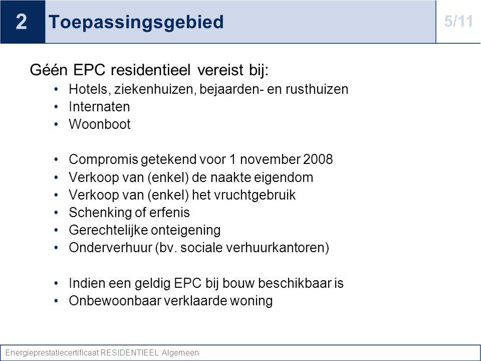 Energieprestatiecertificaat RESIDENTIEEL: Algemeen Toepassingsgebied Géén EPC residentieel vereist bij: •Hotels, ziekenhuizen, bejaarden- en rusthuize