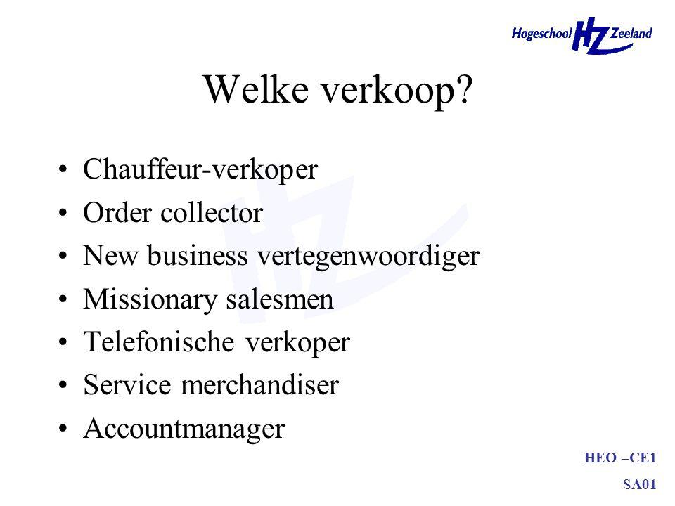HEO –CE1 SA01 Welke verkoop? •Chauffeur-verkoper •Order collector •New business vertegenwoordiger •Missionary salesmen •Telefonische verkoper •Service