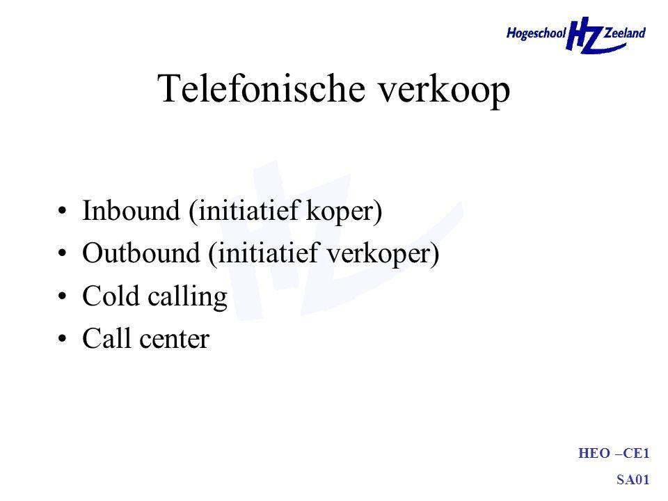 HEO –CE1 SA01 Telefonische verkoop •Voordelen: –Accountability –Relatief lage kosten –Support buitendienst (verhogen kansen) –Binnendienst betrekken –Meer aandacht pre- en after sales