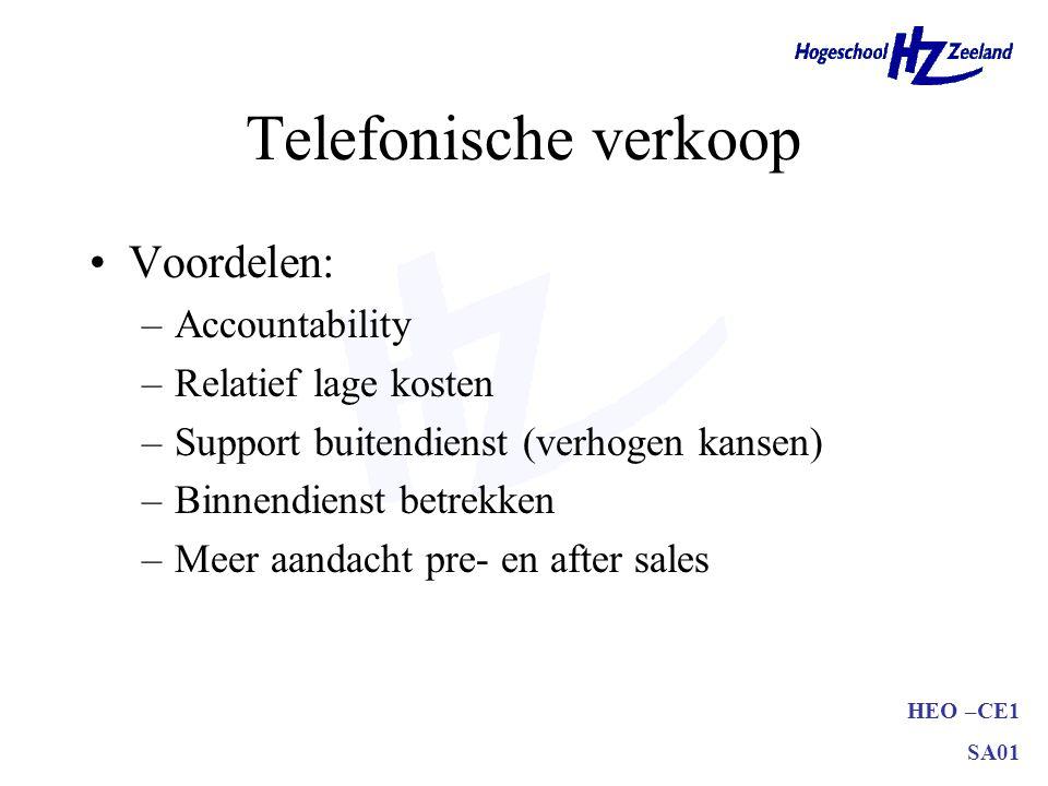 HEO –CE1 SA01 Telefonische verkoop •Voordelen: –Accountability –Relatief lage kosten –Support buitendienst (verhogen kansen) –Binnendienst betrekken –