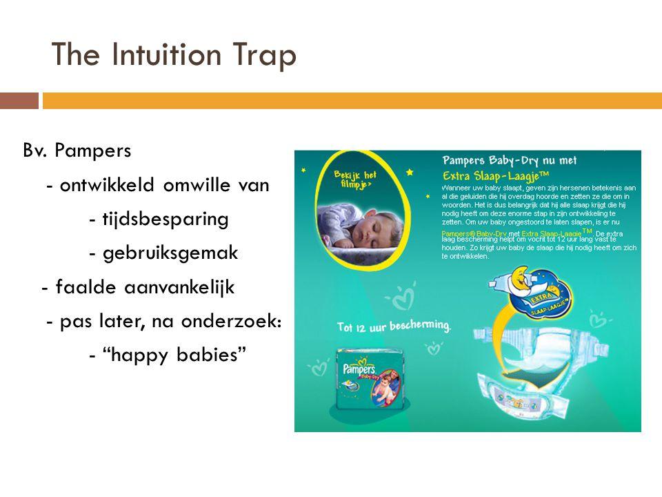 """The Intuition Trap Bv. Pampers - ontwikkeld omwille van - tijdsbesparing - gebruiksgemak - faalde aanvankelijk - pas later, na onderzoek: - """"happy bab"""