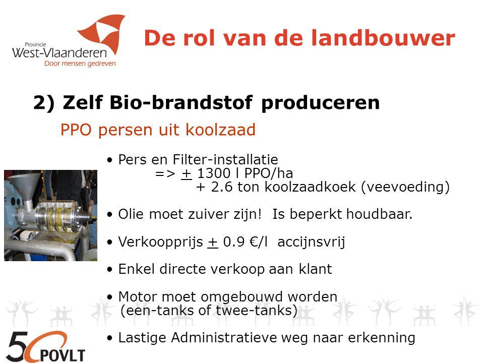 De rol van de landbouwer 2) Zelf Bio-brandstof produceren PPO persen uit koolzaad • Pers en Filter-installatie => + 1300 l PPO/ha + 2.6 ton koolzaadko