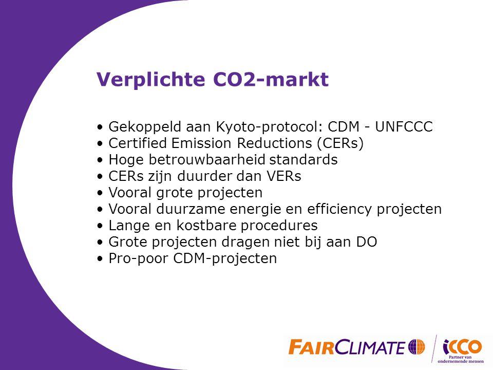 Verplichte CO2-markt • Gekoppeld aan Kyoto-protocol: CDM - UNFCCC • Certified Emission Reductions (CERs) • Hoge betrouwbaarheid standards • CERs zijn duurder dan VERs • Vooral grote projecten • Vooral duurzame energie en efficiency projecten • Lange en kostbare procedures • Grote projecten dragen niet bij aan DO • Pro-poor CDM-projecten