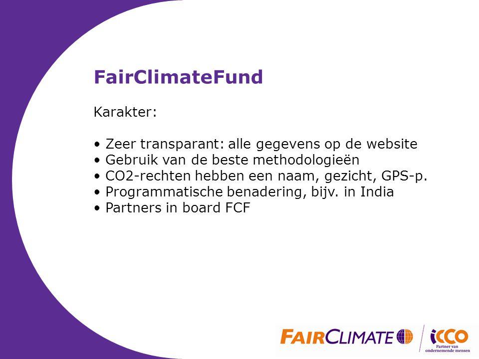 FairClimateFund Karakter: • Zeer transparant: alle gegevens op de website • Gebruik van de beste methodologieën • CO2-rechten hebben een naam, gezicht, GPS-p.