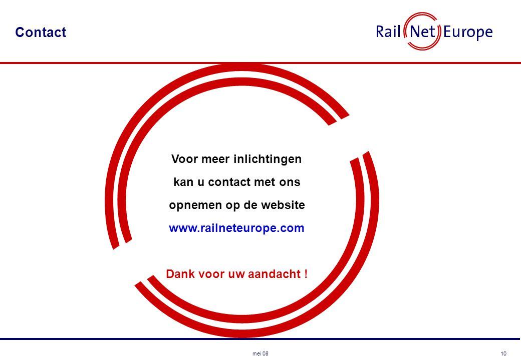 10mei 08 Contact Voor meer inlichtingen kan u contact met ons opnemen op de website www.railneteurope.com Dank voor uw aandacht !