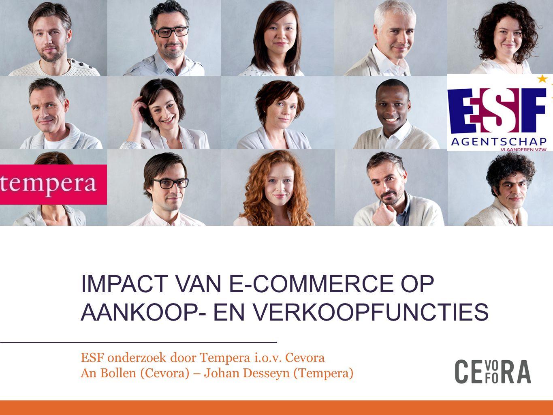 IMPACT VAN E-COMMERCE OP AANKOOP- EN VERKOOPFUNCTIES ESF onderzoek door Tempera i.o.v. Cevora An Bollen (Cevora) – Johan Desseyn (Tempera)