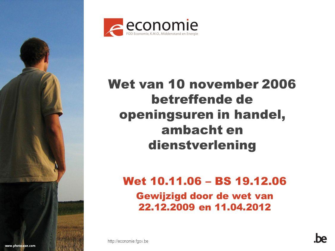 http://economie.fgov.be Wet van 10 november 2006 betreffende de openingsuren in handel, ambacht en dienstverlening Wet 10.11.06 – BS 19.12.06 Gewijzigd door de wet van 22.12.2009 en 11.04.2012