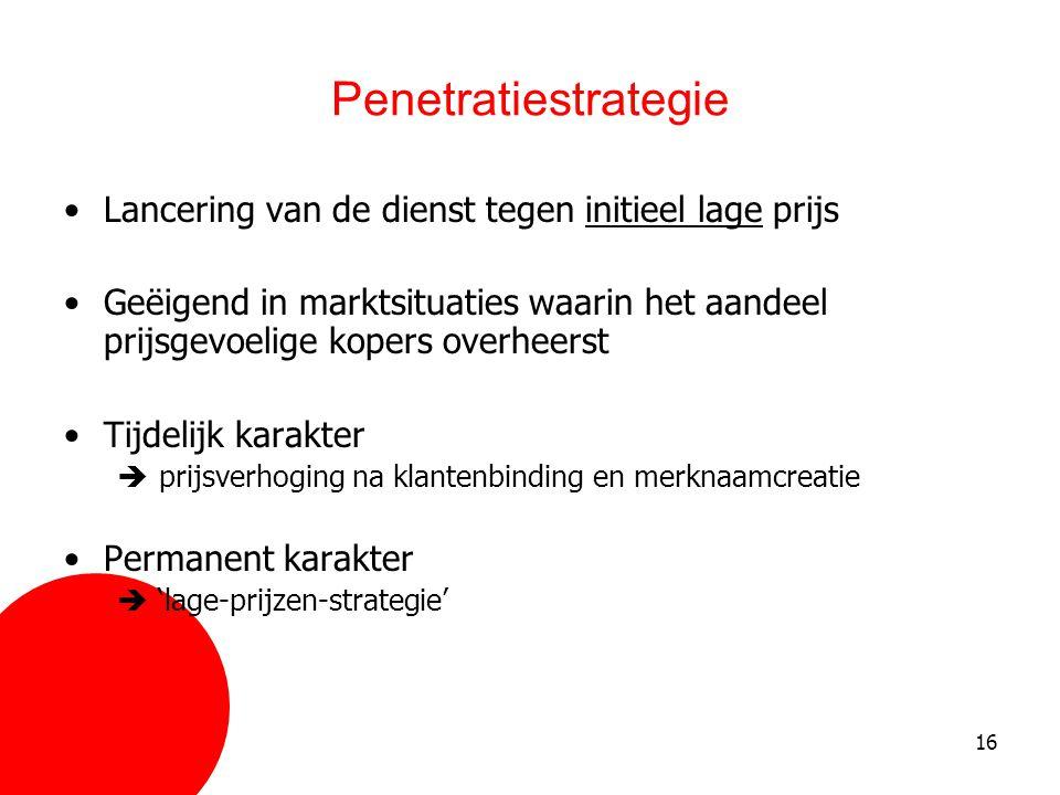 16 Penetratiestrategie •Lancering van de dienst tegen initieel lage prijs •Geëigend in marktsituaties waarin het aandeel prijsgevoelige kopers overhee