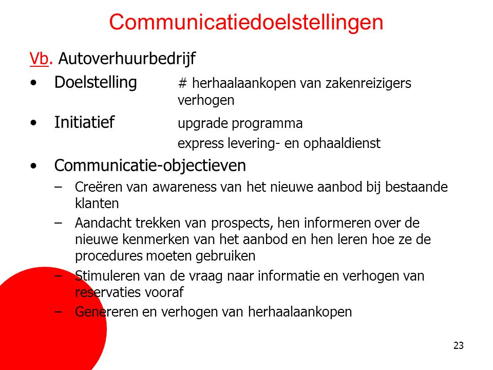 23 Communicatiedoelstellingen Vb. Autoverhuurbedrijf •Doelstelling # herhaalaankopen van zakenreizigers verhogen •Initiatief upgrade programma express
