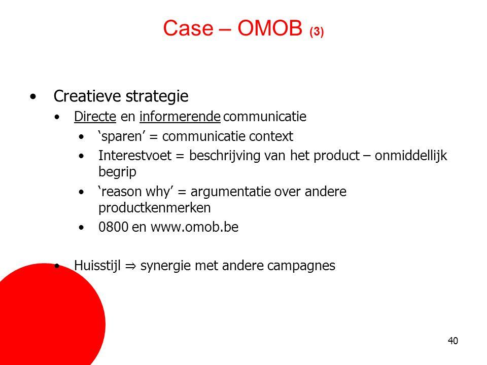 40 Case – OMOB (3) •Creatieve strategie •Directe en informerende communicatie •'sparen' = communicatie context •Interestvoet = beschrijving van het pr