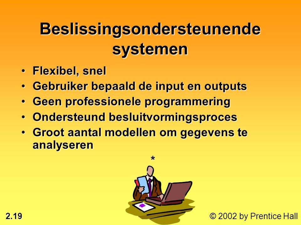 2.19 © 2002 by Prentice Hall •Flexibel, snel •Gebruiker bepaald de input en outputs •Geen professionele programmering •Ondersteund besluitvormingsproc
