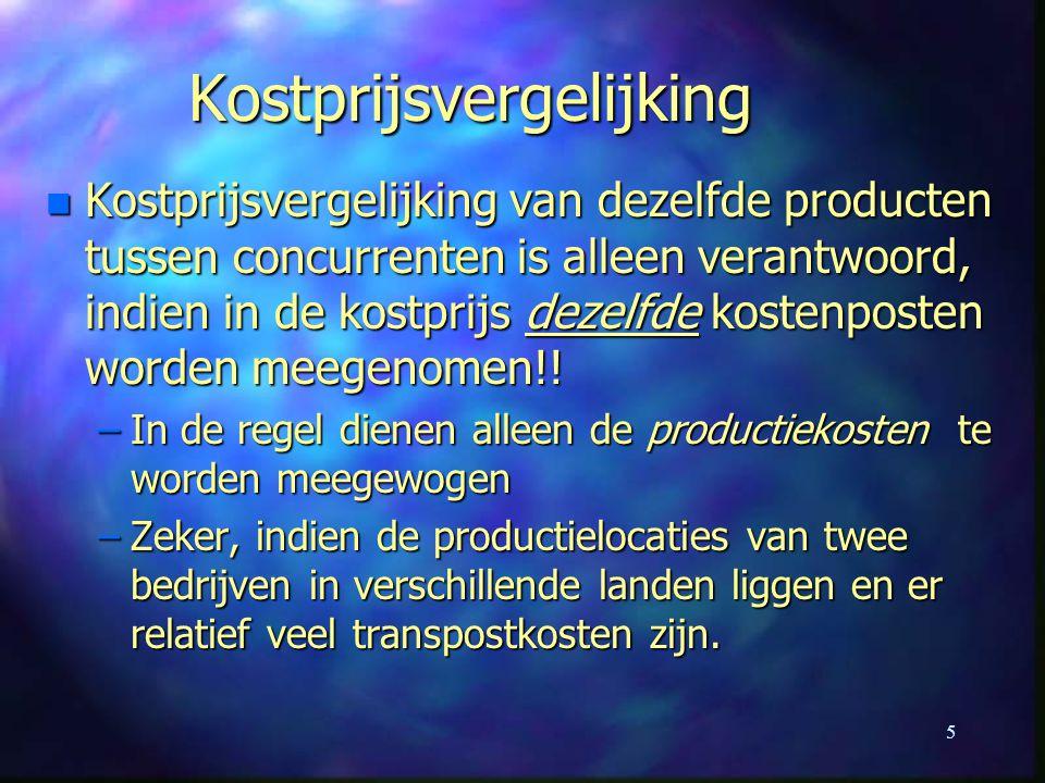 5 Kostprijsvergelijking n Kostprijsvergelijking van dezelfde producten tussen concurrenten is alleen verantwoord, indien in de kostprijs dezelfde kost