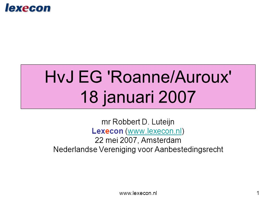 www.lexecon.nl22 Roanne: de bijkomende omstandigheden •Gemeente ontvangt alle overschotten van SEDL •Gemeente wordt eigenaar van alle projectonderdelen die niet aan derden verkocht zijn •Gemeente neemt schulden van SEDL over •Gemeente verzekert uitvoering van het project