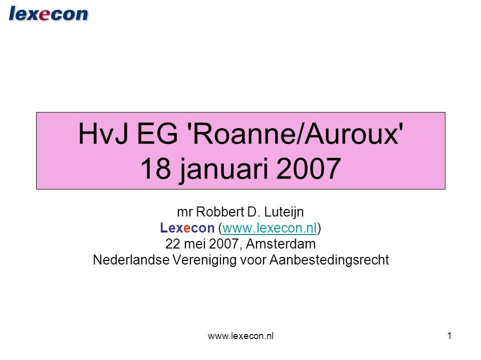 www.lexecon.nl1 HvJ EG 'Roanne/Auroux' 18 januari 2007 mr Robbert D. Luteijn Lexecon (www.lexecon.nl)www.lexecon.nl 22 mei 2007, Amsterdam Nederlandse