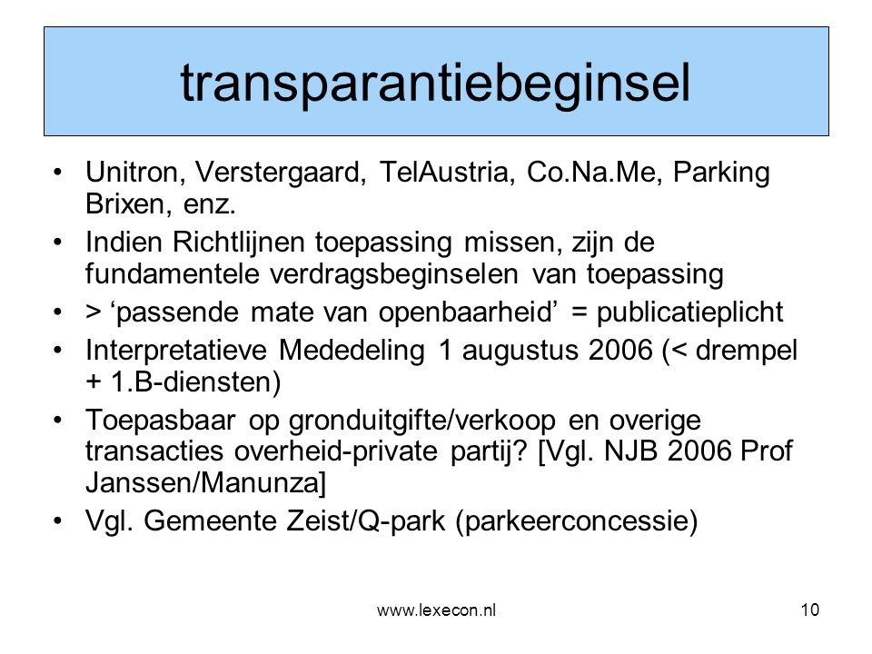 www.lexecon.nl10 transparantiebeginsel •Unitron, Verstergaard, TelAustria, Co.Na.Me, Parking Brixen, enz. •Indien Richtlijnen toepassing missen, zijn