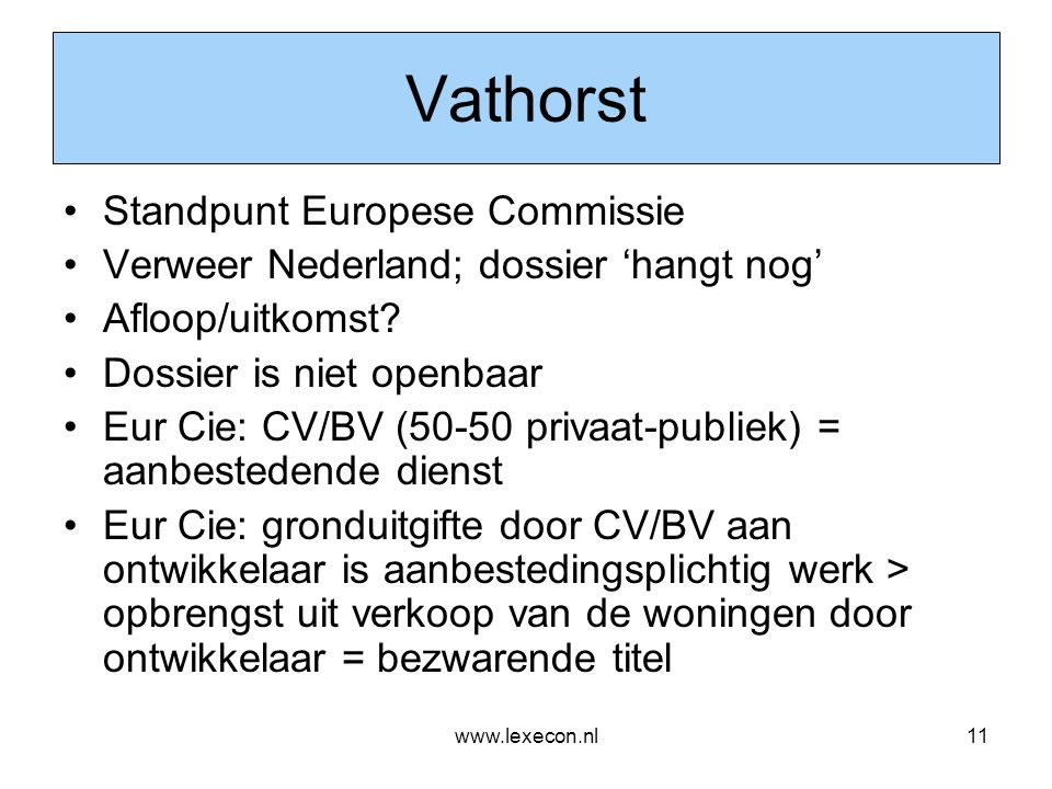 www.lexecon.nl11 Vathorst •Standpunt Europese Commissie •Verweer Nederland; dossier 'hangt nog' •Afloop/uitkomst? •Dossier is niet openbaar •Eur Cie: