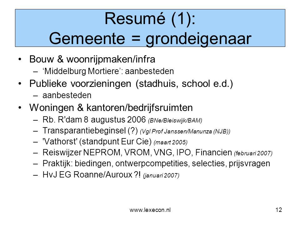 www.lexecon.nl12 Resumé (1): Gemeente = grondeigenaar •Bouw & woonrijpmaken/infra –'Middelburg Mortiere': aanbesteden •Publieke voorzieningen (stadhui