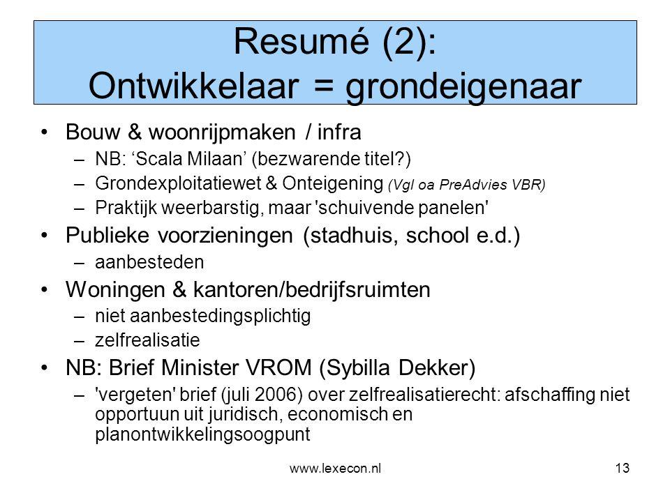 www.lexecon.nl13 Resumé (2): Ontwikkelaar = grondeigenaar •Bouw & woonrijpmaken / infra –NB: 'Scala Milaan' (bezwarende titel?) –Grondexploitatiewet &